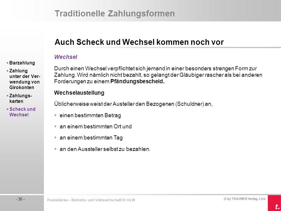 © by TRAUNER Verlag, Linz - 30 - Praxisblicke – Betriebs- und Volkswirtschaft I/II HLW Traditionelle Zahlungsformen Auch Scheck und Wechsel kommen noc