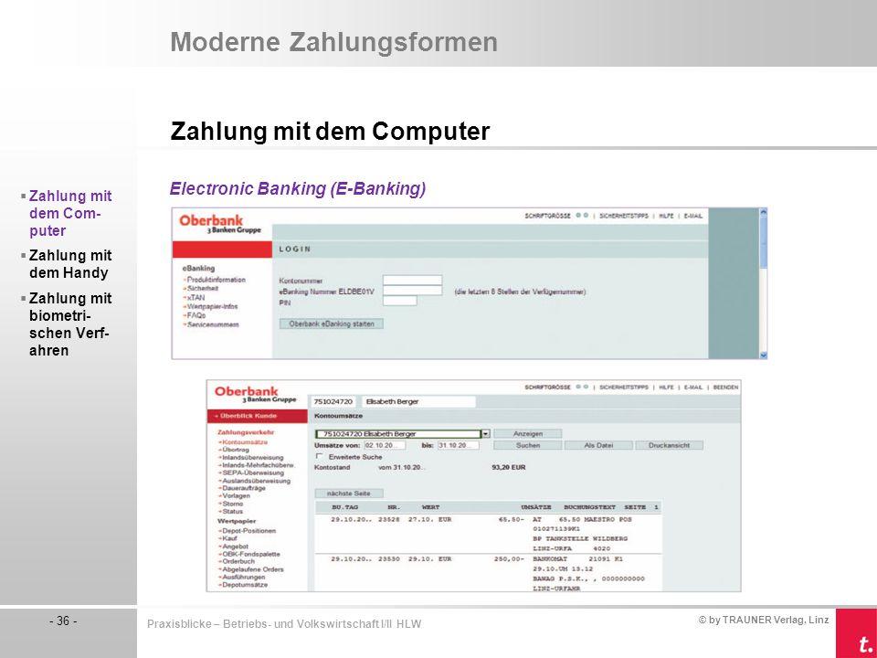 © by TRAUNER Verlag, Linz - 36 - Praxisblicke – Betriebs- und Volkswirtschaft I/II HLW Moderne Zahlungsformen Zahlung mit dem Computer  Zahlung mit d