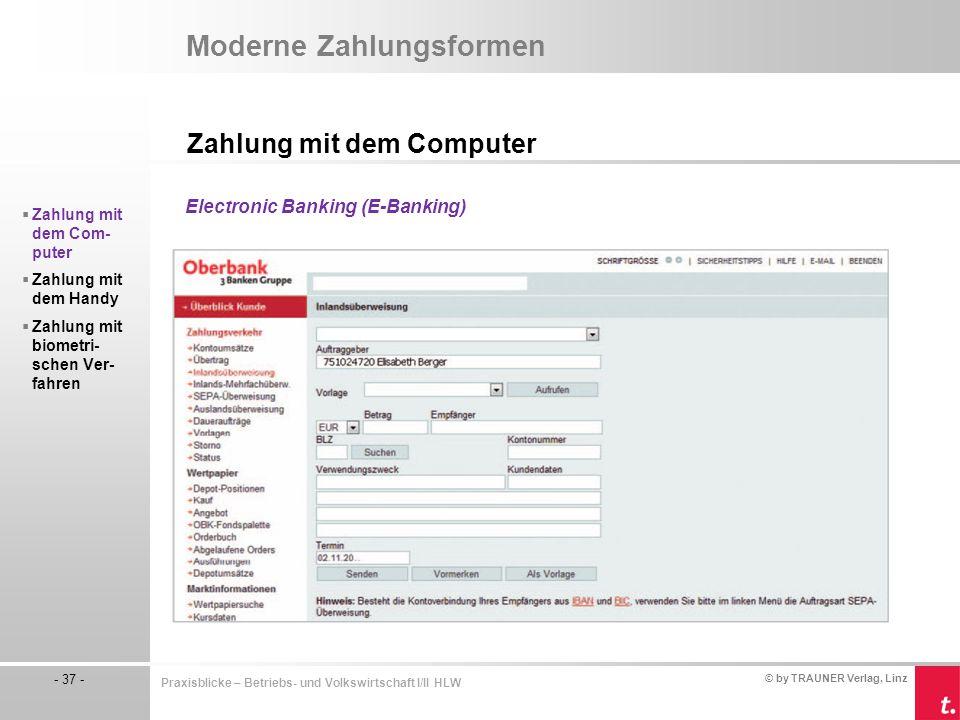 © by TRAUNER Verlag, Linz - 37 - Praxisblicke – Betriebs- und Volkswirtschaft I/II HLW Moderne Zahlungsformen Zahlung mit dem Computer  Zahlung mit d