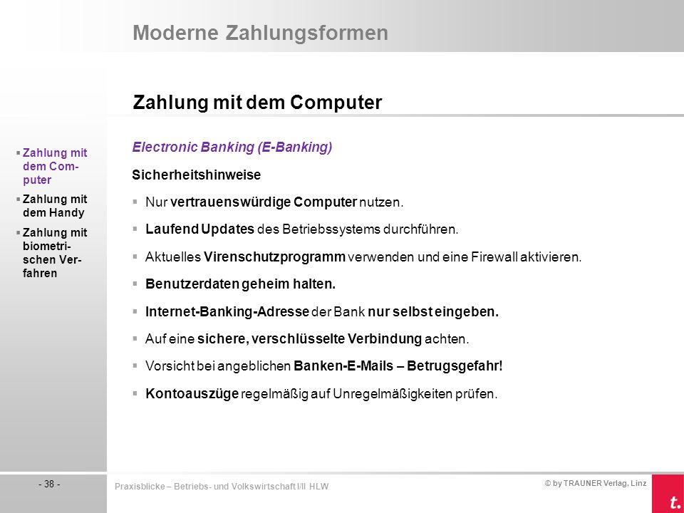 © by TRAUNER Verlag, Linz - 38 - Praxisblicke – Betriebs- und Volkswirtschaft I/II HLW Moderne Zahlungsformen Zahlung mit dem Computer  Zahlung mit d