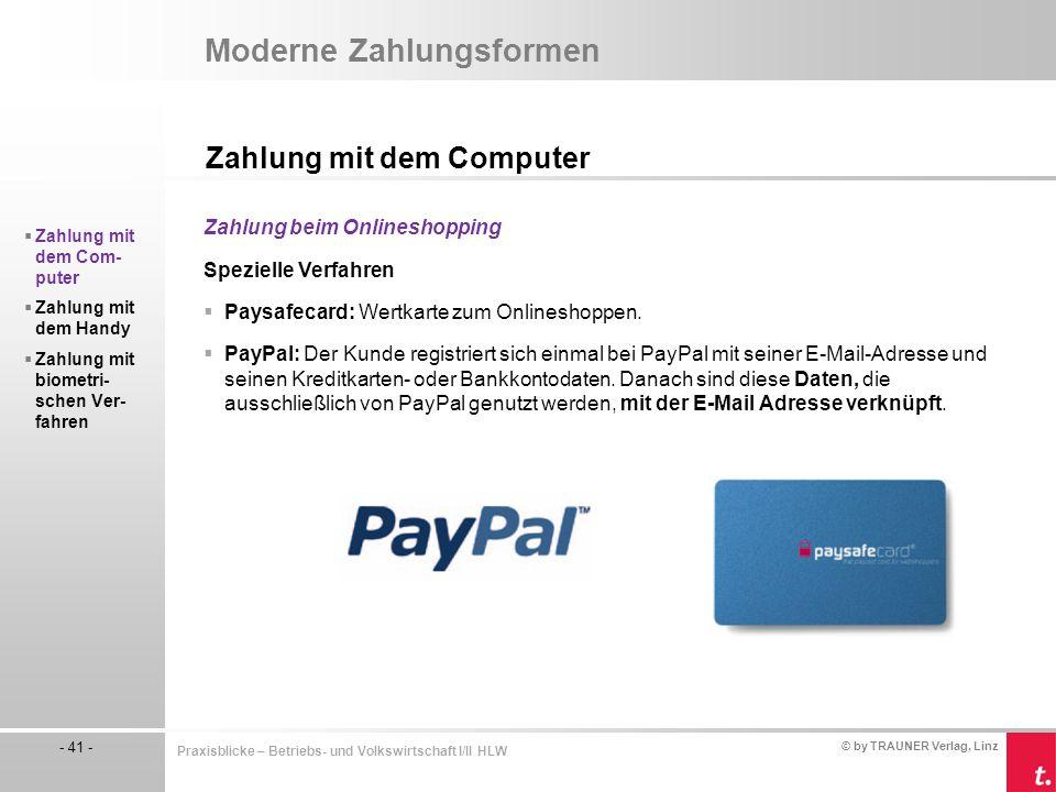 © by TRAUNER Verlag, Linz - 41 - Praxisblicke – Betriebs- und Volkswirtschaft I/II HLW Moderne Zahlungsformen Zahlung mit dem Computer  Zahlung mit d