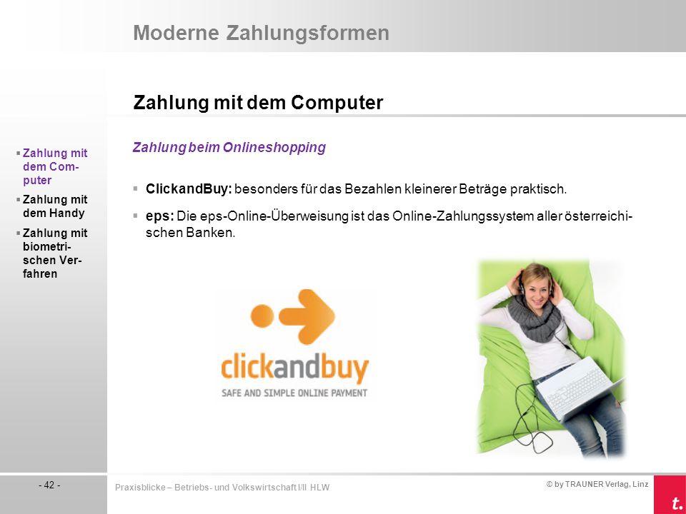 © by TRAUNER Verlag, Linz - 42 - Praxisblicke – Betriebs- und Volkswirtschaft I/II HLW Moderne Zahlungsformen Zahlung mit dem Computer  Zahlung mit d