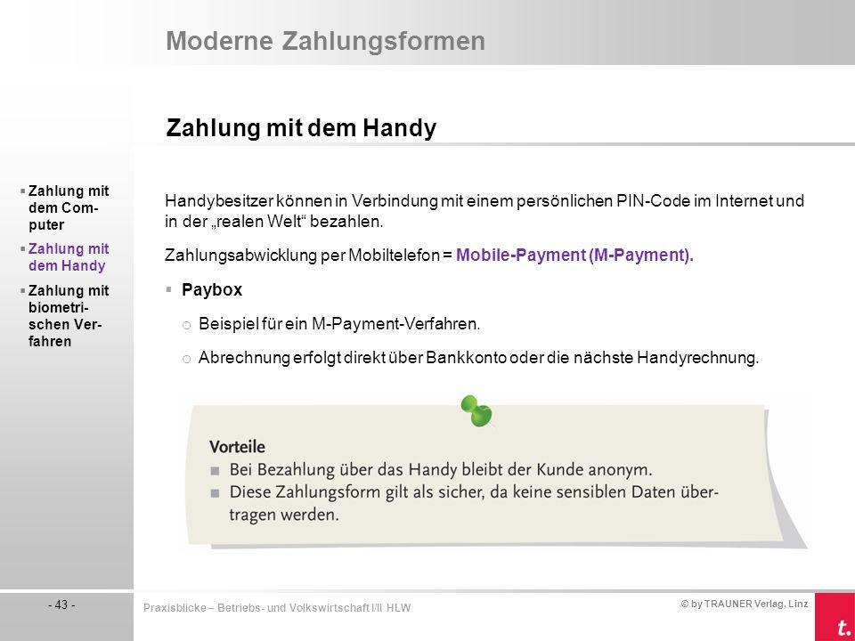 © by TRAUNER Verlag, Linz - 43 - Praxisblicke – Betriebs- und Volkswirtschaft I/II HLW Moderne Zahlungsformen Zahlung mit dem Handy  Zahlung mit dem