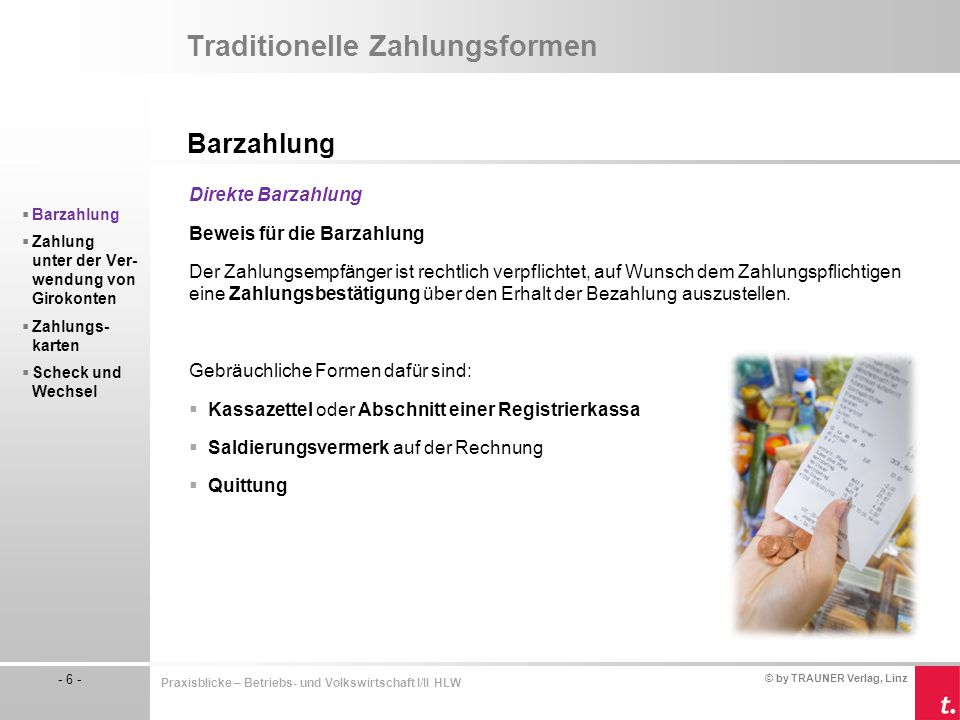 © by TRAUNER Verlag, Linz - 6 - Praxisblicke – Betriebs- und Volkswirtschaft I/II HLW Traditionelle Zahlungsformen Barzahlung  Barzahlung  Zahlung u