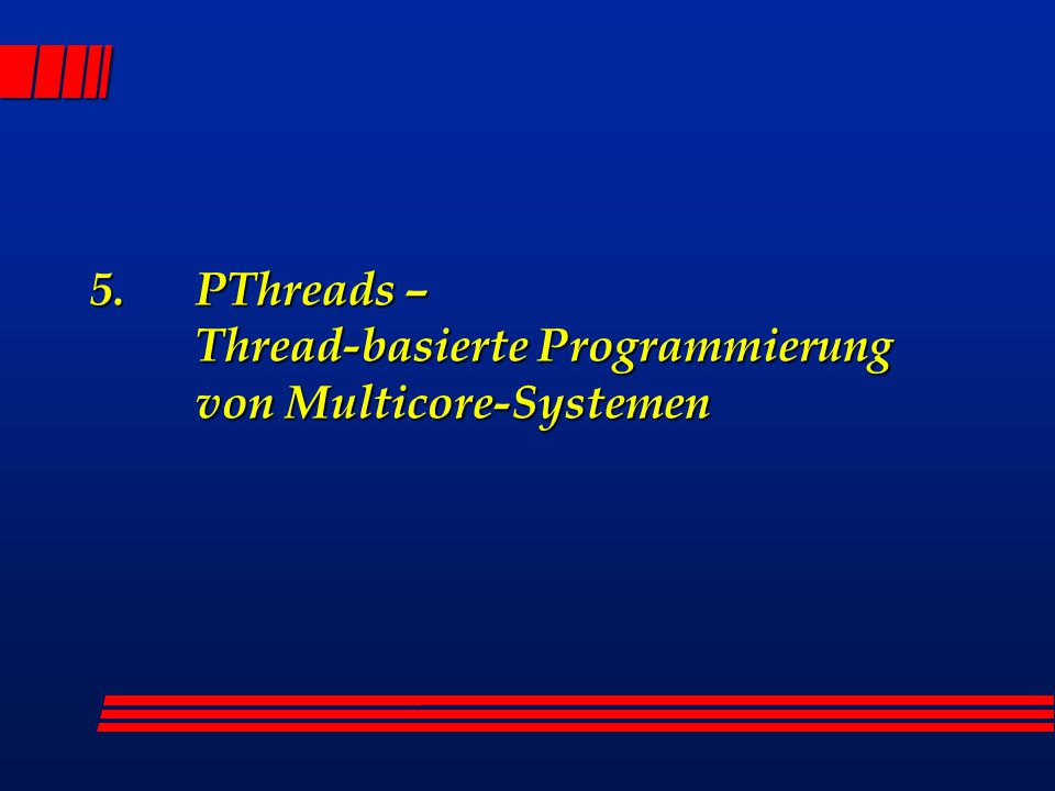 5.PThreads – Thread-basierte Programmierung von Multicore-Systemen
