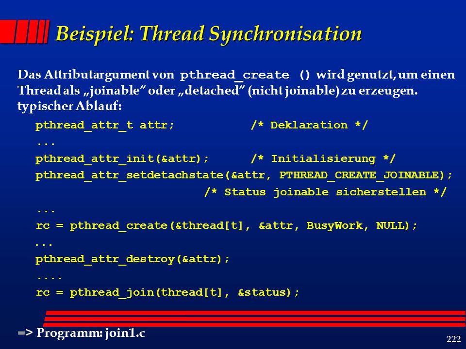 """222 Beispiel: Thread Synchronisation Das Attributargument von pthread_create () wird genutzt, um einen Thread als """"joinable oder """"detached (nicht joinable) zu erzeugen."""