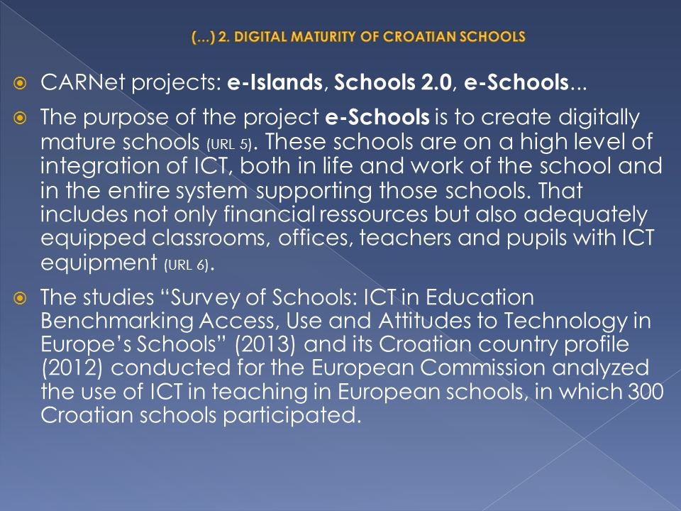  CARNet projects: e-Islands, Schools 2.0, e-Schools...  The purpose of the project e-Schools is to create digitally mature schools (URL 5). These sc