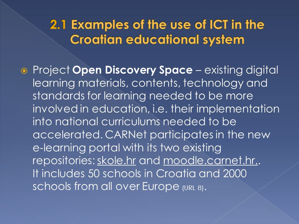  Project Open Discovery Space – existing digital learning materials, contents, technology and standards for learning needed to be more involved in ed