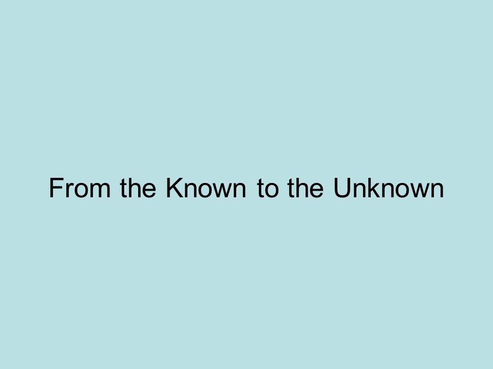 From the Known to the Unknown