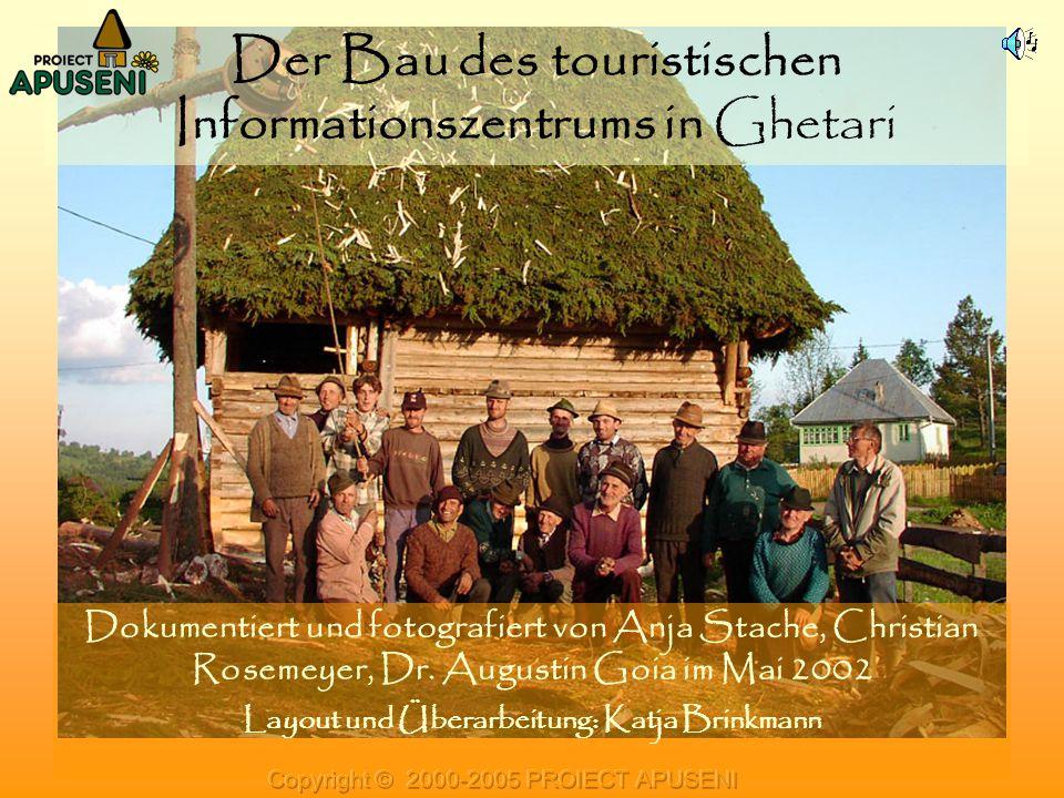Der Bau des touristischen Informationszentrums in Ghetari Dokumentiert und fotografiert von Anja Stache, Christian Rosemeyer, Dr. Augustin Goia im Mai