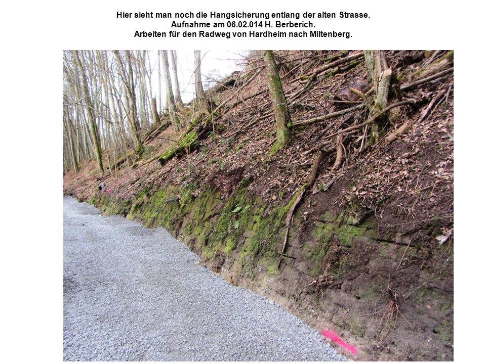 Hier sieht man noch die Hangsicherung entlang der alten Strasse. Aufnahme am 06.02.014 H. Berberich. Arbeiten für den Radweg von Hardheim nach Miltenb