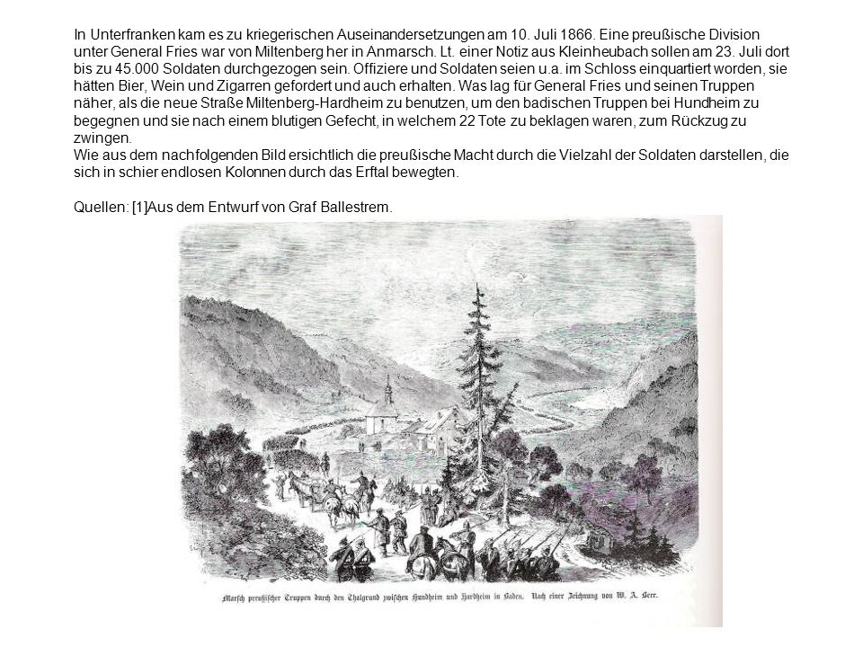In Unterfranken kam es zu kriegerischen Auseinandersetzungen am 10. Juli 1866. Eine preußische Division unter General Fries war von Miltenberg her in