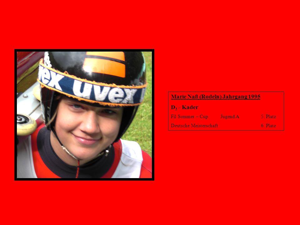 Marie Naß (Rodeln) Jahrgang 1995 D 3 - Kader Fil Sommer – Cup Jugend A 5. Platz Deutsche Meisterschaft 6. Platz