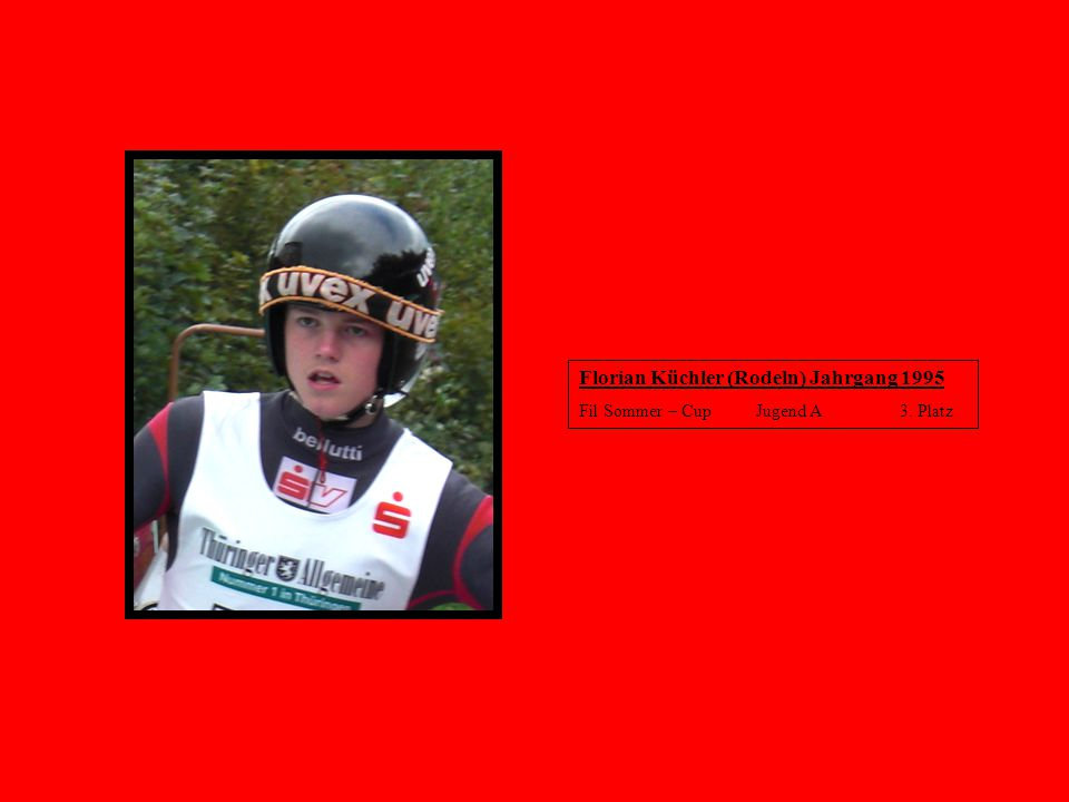Florian Küchler (Rodeln) Jahrgang 1995 Fil Sommer – Cup Jugend A 3. Platz
