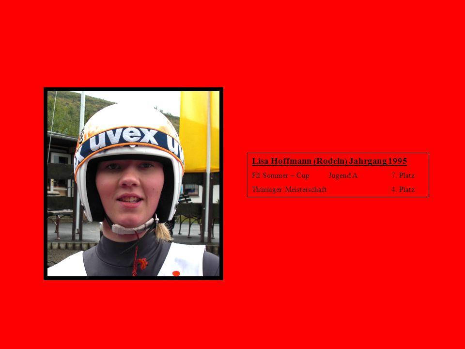 Lisa Hoffmann (Rodeln) Jahrgang 1995 Fil Sommer – Cup Jugend A 7. Platz Thüringer Meisterschaft4. Platz