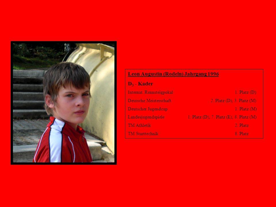 Leon Augustin (Rodeln) Jahrgang 1996 D 3 - Kader Internat. Rennsteigpokal 1. Platz (D) Deutsche Meisterschaft2. Platz (D), 3. Platz (M) Deutscher Juge