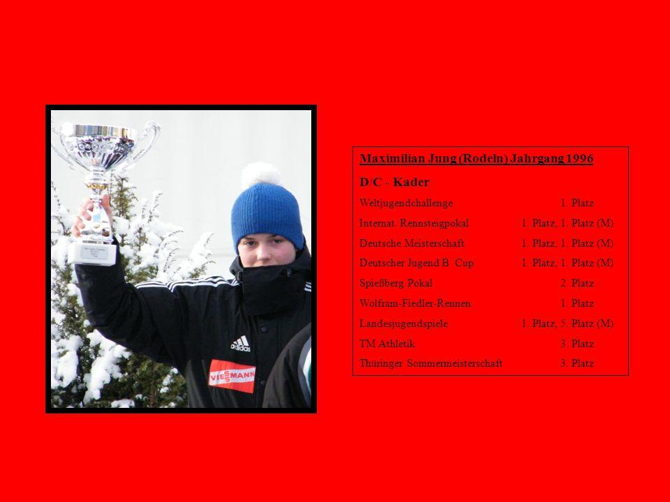 Maximilian Jung (Rodeln) Jahrgang 1996 D/C - Kader Weltjugendchallenge1. Platz Internat. Rennsteigpokal 1. Platz, 1. Platz (M) Deutsche Meisterschaft