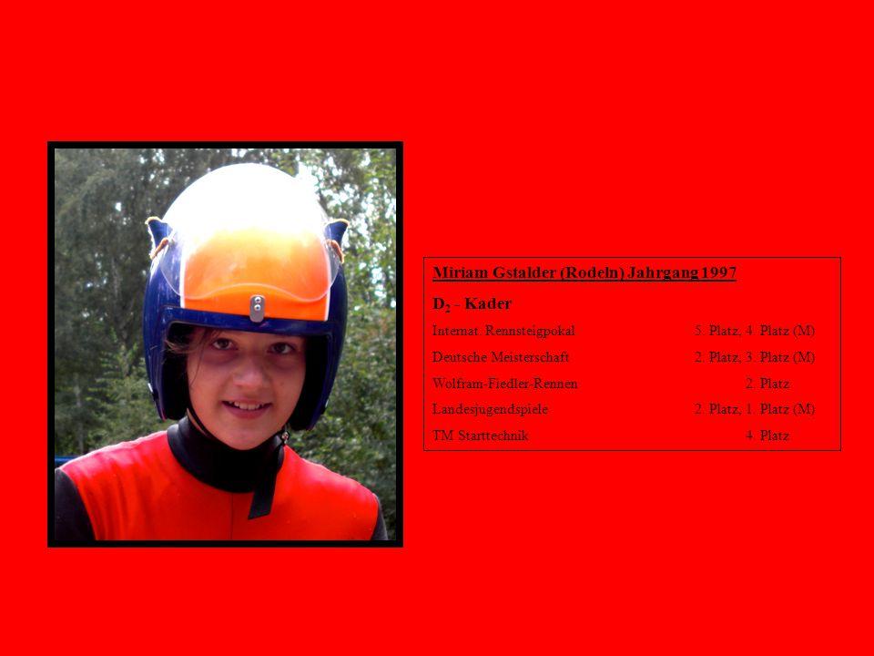 Miriam Gstalder (Rodeln) Jahrgang 1997 D 2 - Kader Internat. Rennsteigpokal 5. Platz, 4. Platz (M) Deutsche Meisterschaft 2. Platz, 3. Platz (M) Wolfr