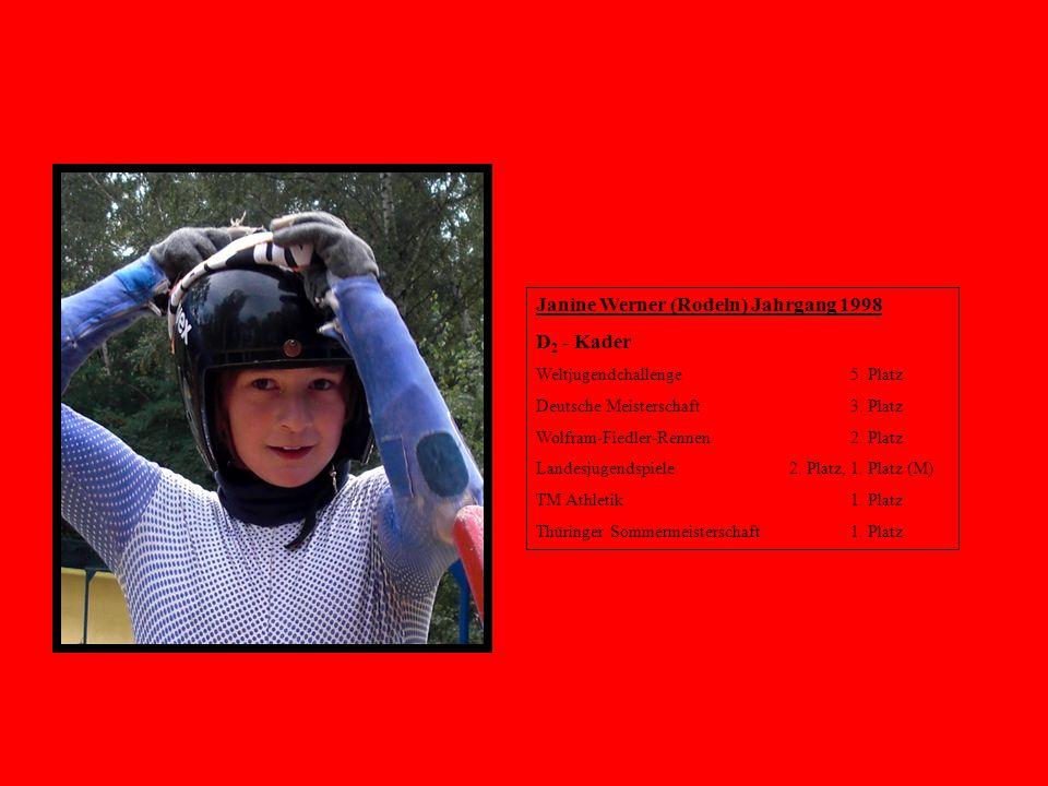 Janine Werner (Rodeln) Jahrgang 1998 D 2 - Kader Weltjugendchallenge5. Platz Deutsche Meisterschaft3. Platz Wolfram-Fiedler-Rennen 2. Platz Landesjuge