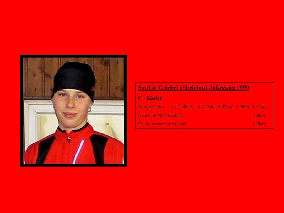 Sophia Griebel (Skeleton) Jahrgang 1990 C - Kader Europa-Cup's 3 x 1. Platz, 2 x 2. Platz, 4. Platz, 5. Platz, 8. Platz Deutsche Meisterschaft 3. Plat