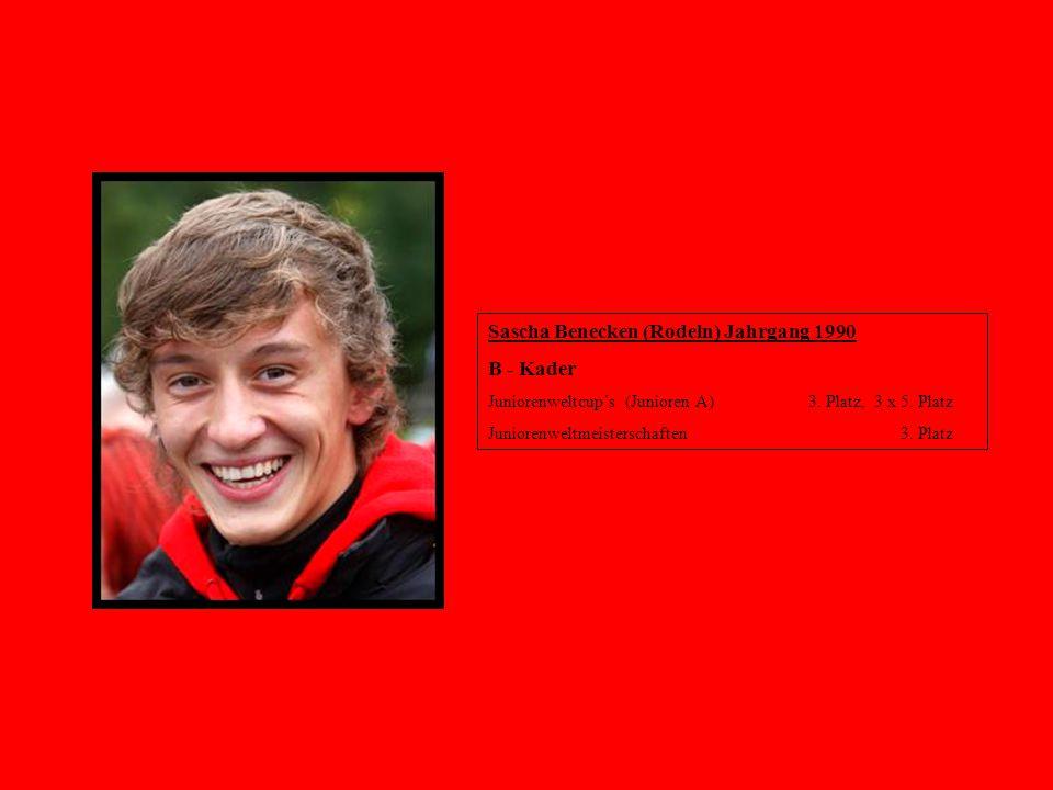 Sascha Benecken (Rodeln) Jahrgang 1990 B - Kader Juniorenweltcup´s (Junioren A) 3. Platz, 3 x 5. Platz Juniorenweltmeisterschaften 3. Platz