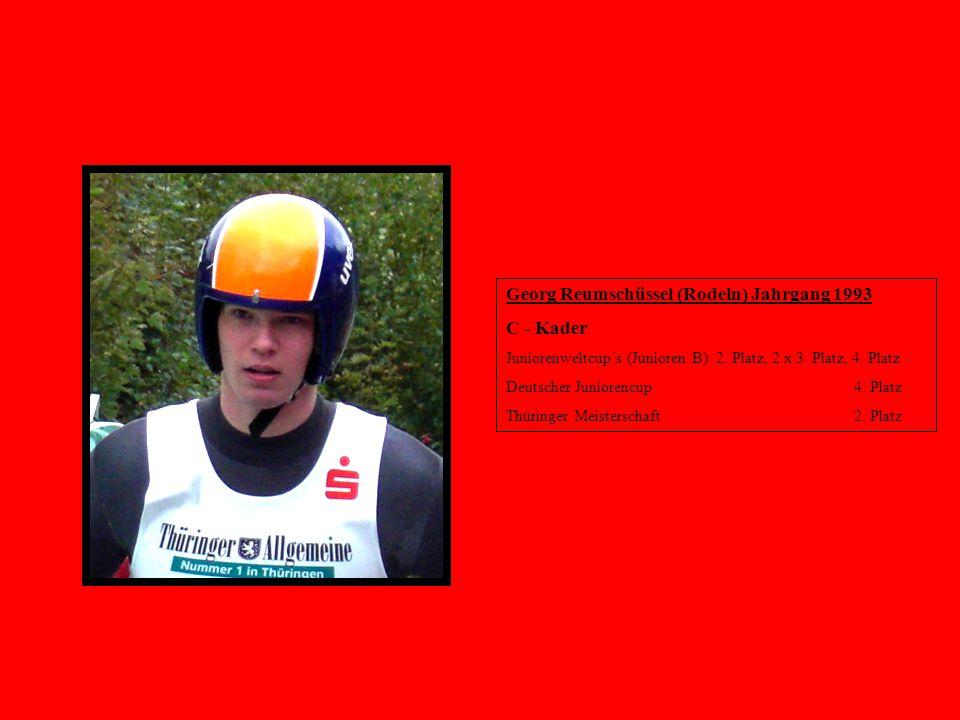 Georg Reumschüssel (Rodeln) Jahrgang 1993 C - Kader Juniorenweltcup´s (Junioren B) 2. Platz, 2 x 3. Platz, 4. Platz Deutscher Juniorencup 4. Platz Thü