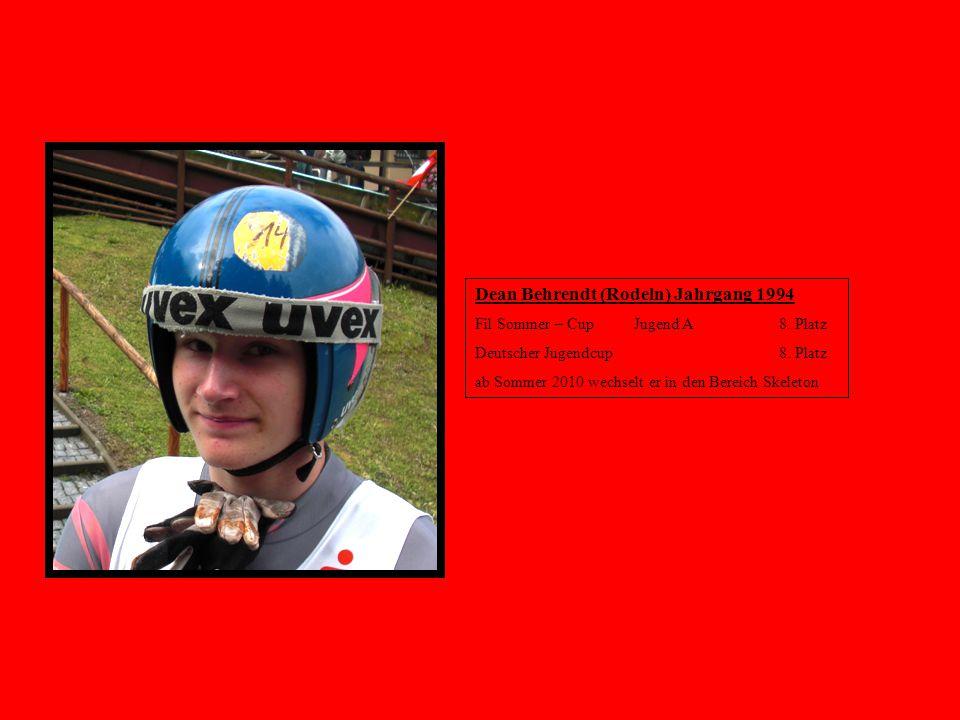 Dean Behrendt (Rodeln) Jahrgang 1994 Fil Sommer – Cup Jugend A 8. Platz Deutscher Jugendcup 8. Platz ab Sommer 2010 wechselt er in den Bereich Skeleto