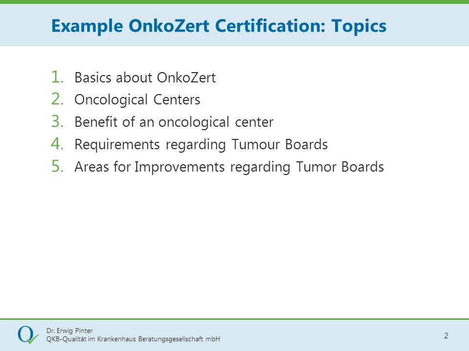Dr. Erwig Pinter QKB-Qualität im Krankenhaus Beratungsgesellschaft mbH 2 1. Basics about OnkoZert 2. Oncological Centers 3. Benefit of an oncological