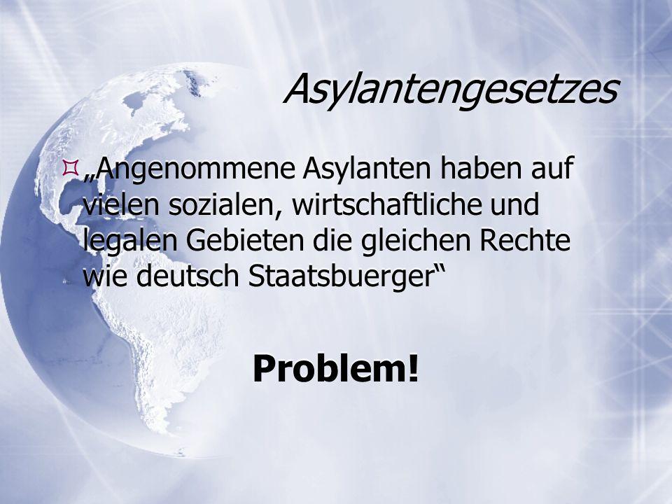 """Asylantengesetzes  """"Angenommene Asylanten haben auf vielen sozialen, wirtschaftliche und legalen Gebieten die gleichen Rechte wie deutsch Staatsbuerger Problem."""