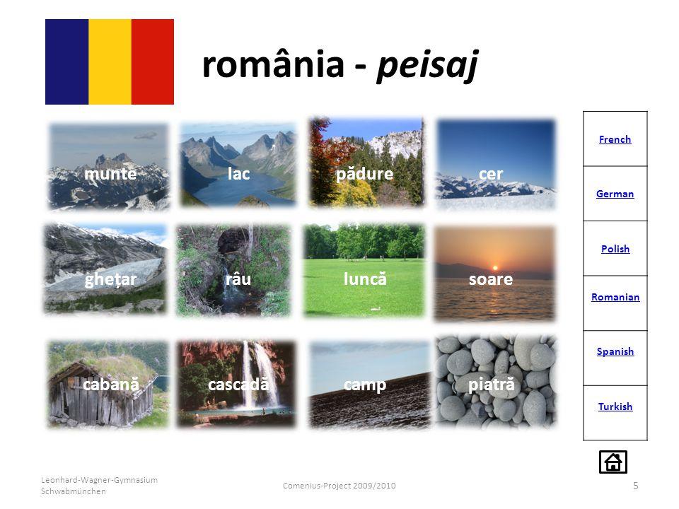 românia - peisaj 5 French German Polish Romanian Spanish Turkish Leonhard-Wagner-Gymnasium Schwabmünchen Comenius-Project 2009/2010 muntelacpădurecer