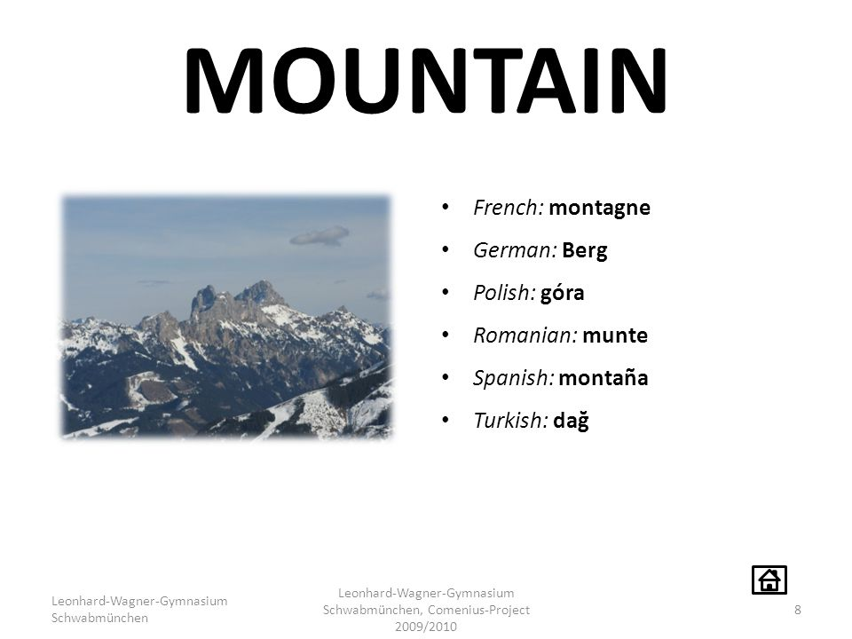 MOUNTAIN French: montagne German: Berg Polish: góra Romanian: munte Spanish: montaña Turkish: dağ Leonhard-Wagner-Gymnasium Schwabmünchen Leonhard-Wag