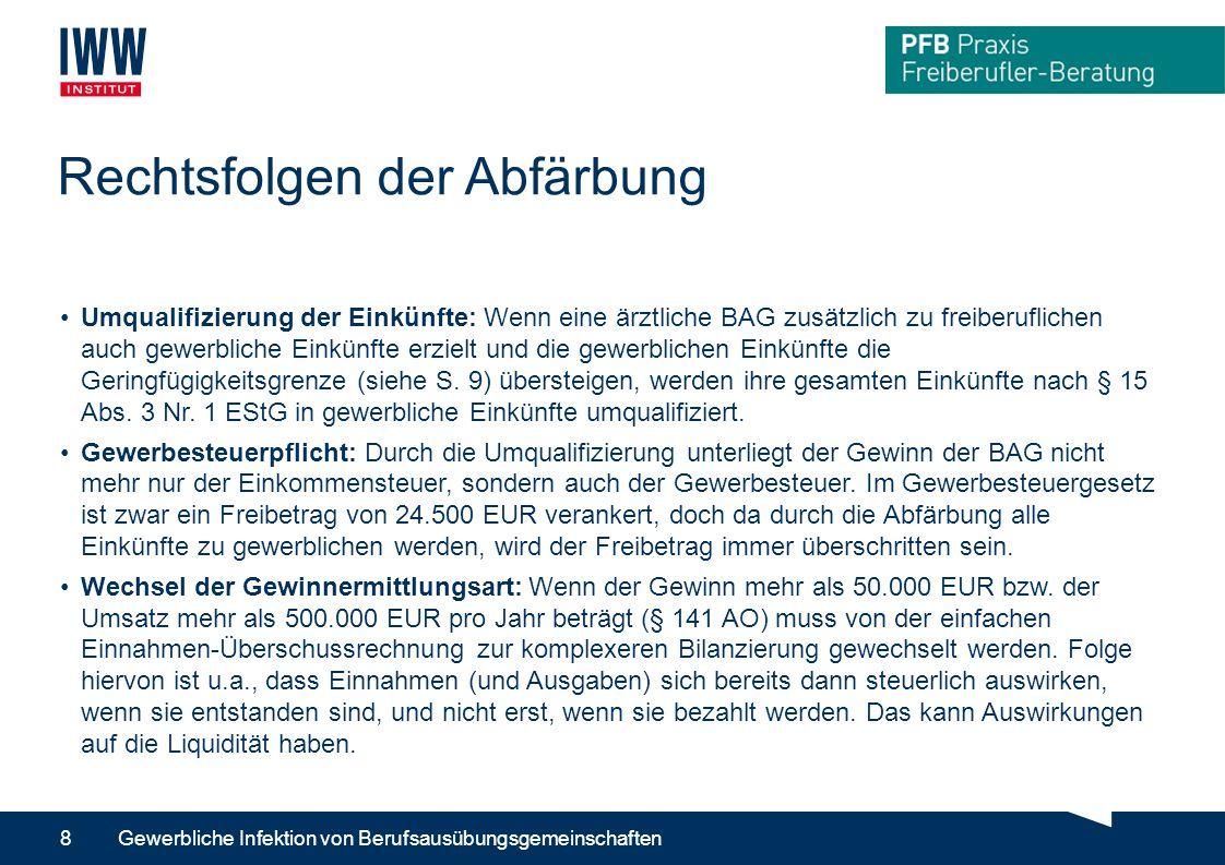 Rechtsfolgen der Abfärbung Umqualifizierung der Einkünfte: Wenn eine ärztliche BAG zusätzlich zu freiberuflichen auch gewerbliche Einkünfte erzielt und die gewerblichen Einkünfte die Geringfügigkeitsgrenze (siehe S.
