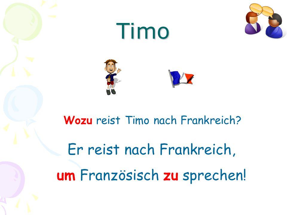 Wozu reist Timo nach Frankreich? Er reist nach Frankreich, um Französisch zu sprechen! Timo