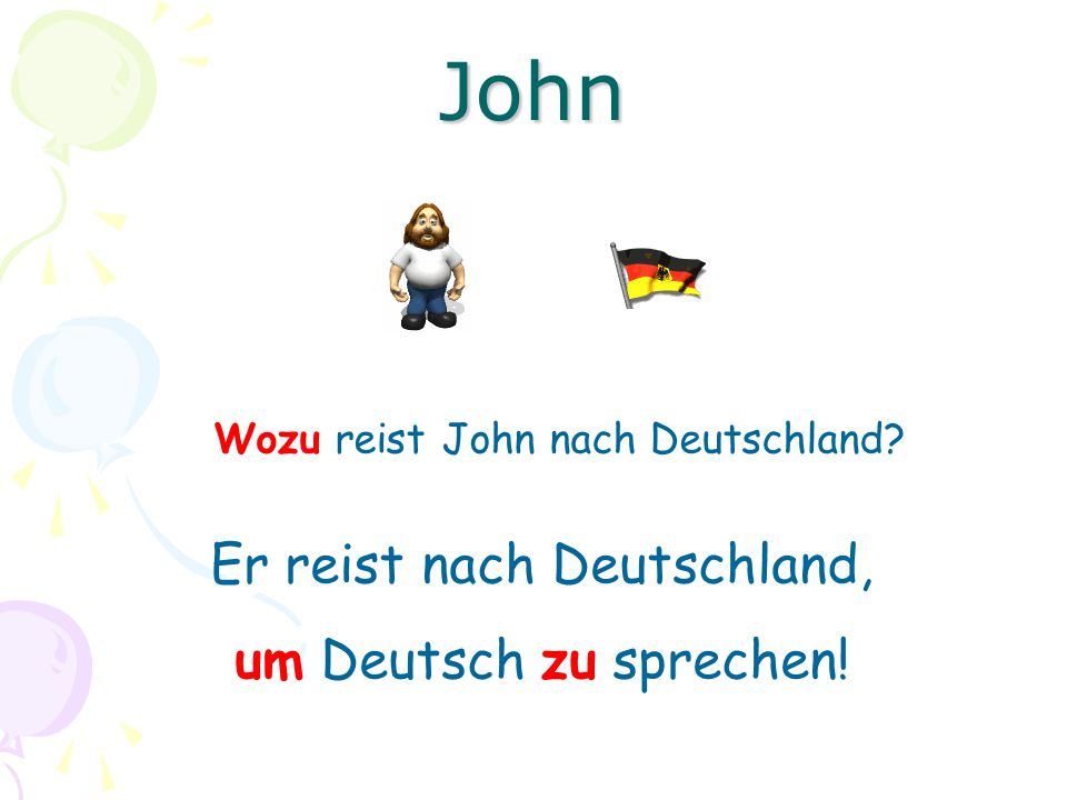 Wozu reist John nach Deutschland? Er reist nach Deutschland, um Deutsch zu sprechen! John