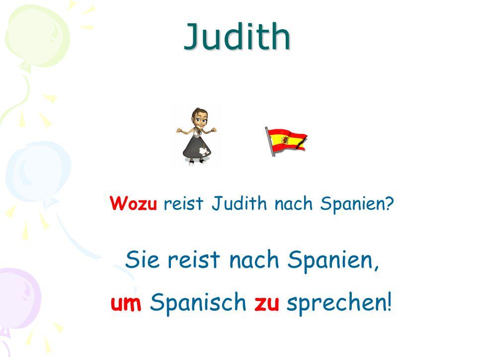 Wozu reist Judith nach Spanien? Sie reist nach Spanien, um Spanisch zu sprechen! Judith