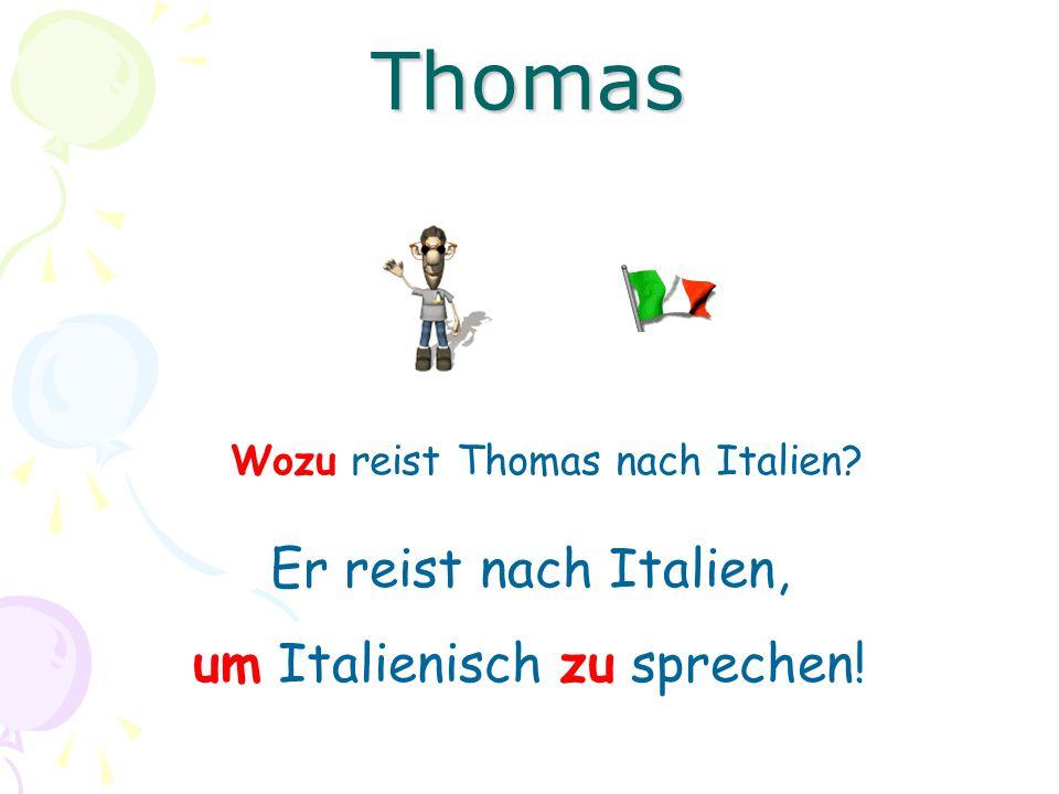 Wozu reist Thomas nach Italien? Er reist nach Italien, um Italienisch zu sprechen! Thomas