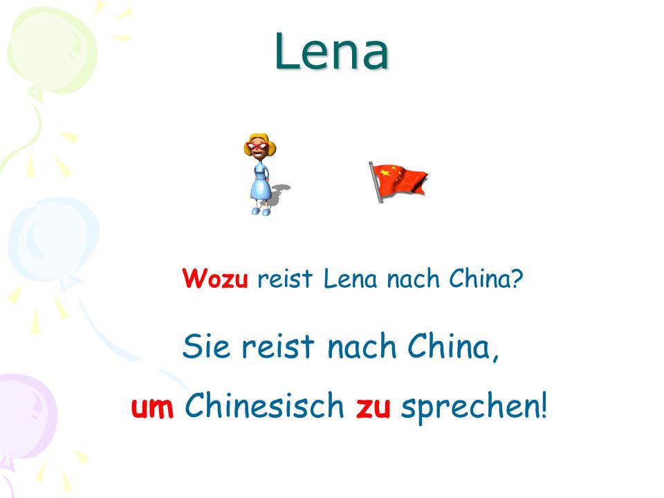 Wozu reist Lena nach China? Sie reist nach China, um Chinesisch zu sprechen! Lena
