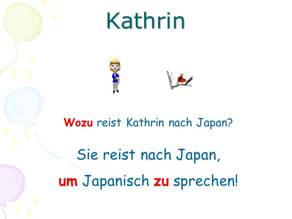 Wozu reist Kathrin nach Japan? Sie reist nach Japan, um Japanisch zu sprechen! Kathrin