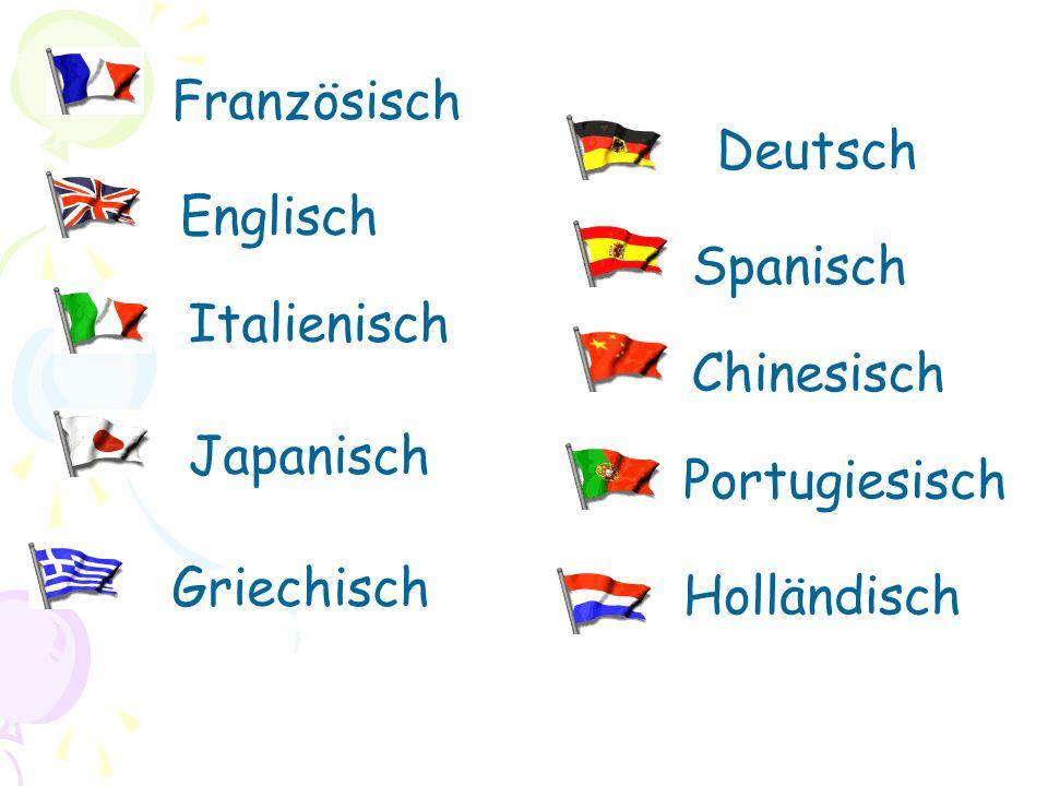 Französisch Deutsch Englisch Spanisch Italienisch Chinesisch Japanisch Portugiesisch Griechisch Holländisch