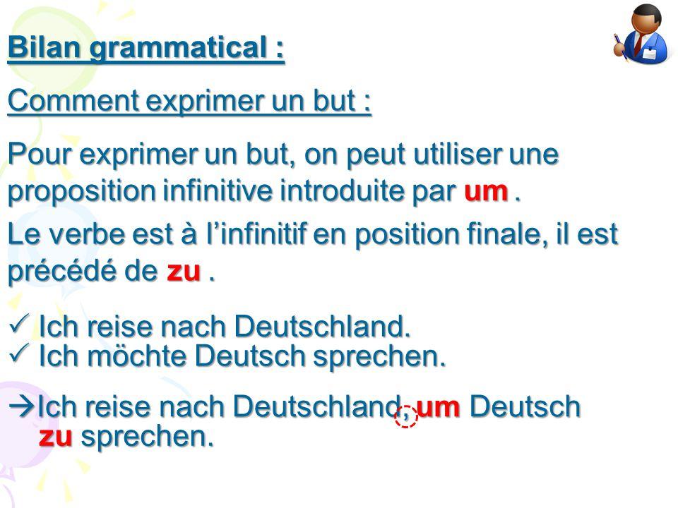Bilan grammatical : Comment exprimer un but : Pour exprimer un but, on peut utiliser une proposition infinitive introduite par. Le verbe est à l'infin