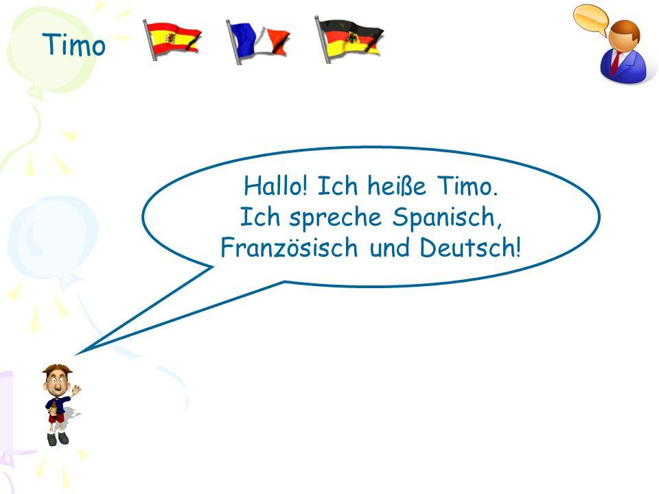 Timo Hallo! Ich heiße Timo. Ich spreche Spanisch, Französisch und Deutsch!