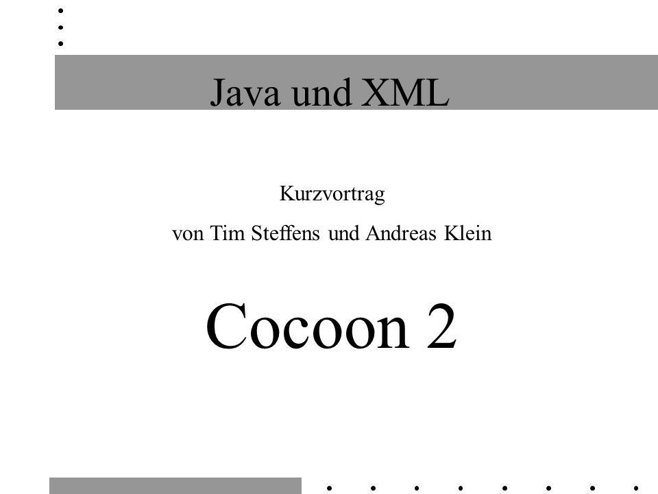 Java und XML Kurzvortrag von Tim Steffens und Andreas Klein Cocoon 2