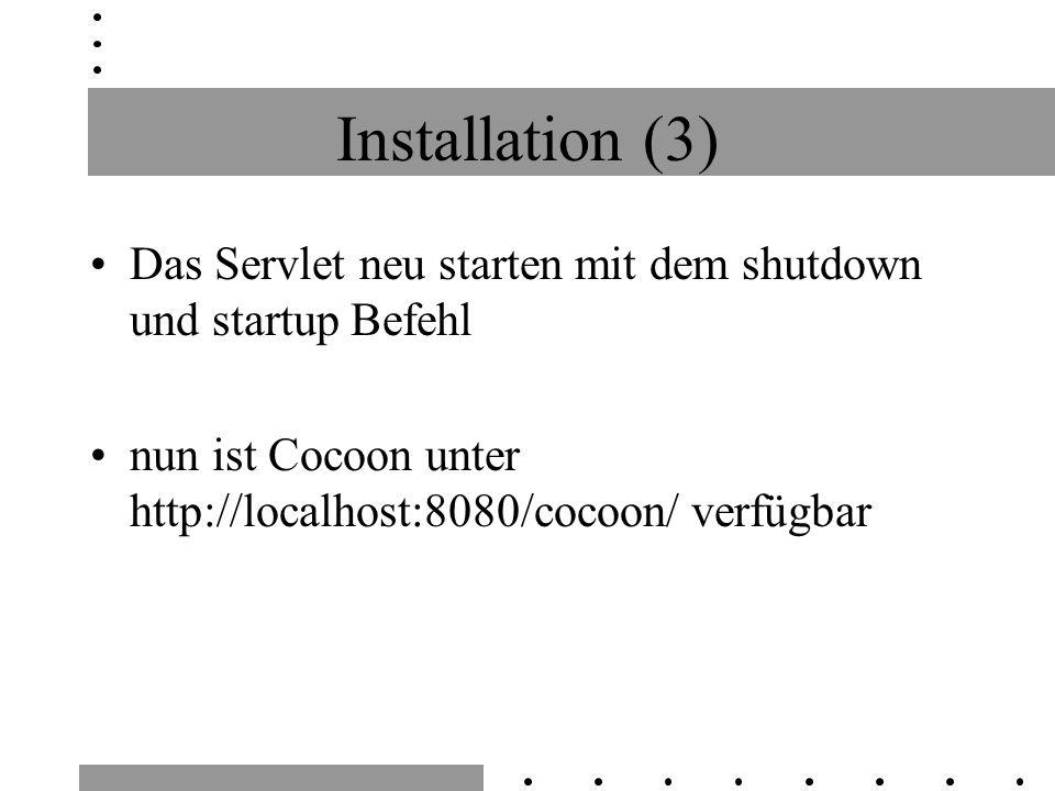 Installation (3) Das Servlet neu starten mit dem shutdown und startup Befehl nun ist Cocoon unter http://localhost:8080/cocoon/ verfügbar