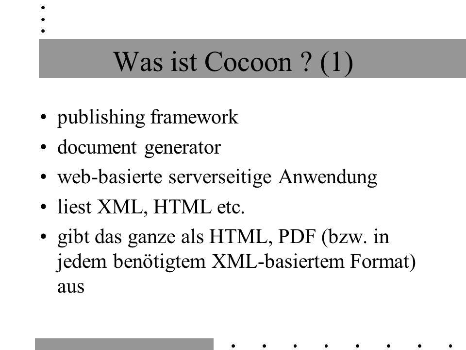 Was ist Cocoon ? (1) publishing framework document generator web-basierte serverseitige Anwendung liest XML, HTML etc. gibt das ganze als HTML, PDF (b