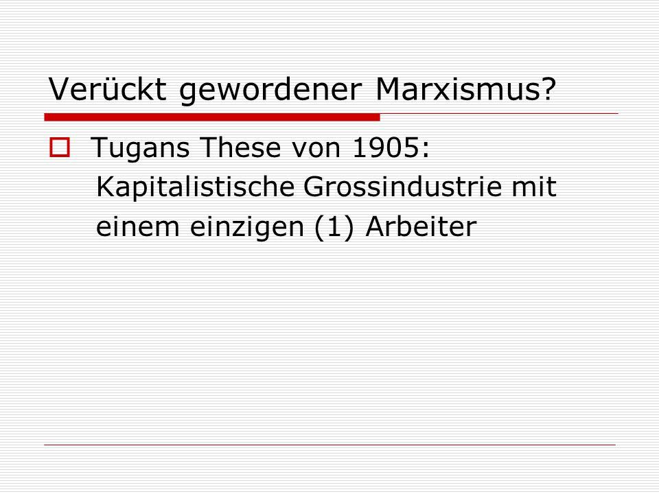 Verückt gewordener Marxismus?  Tugans These von 1905: Kapitalistische Grossindustrie mit einem einzigen (1) Arbeiter