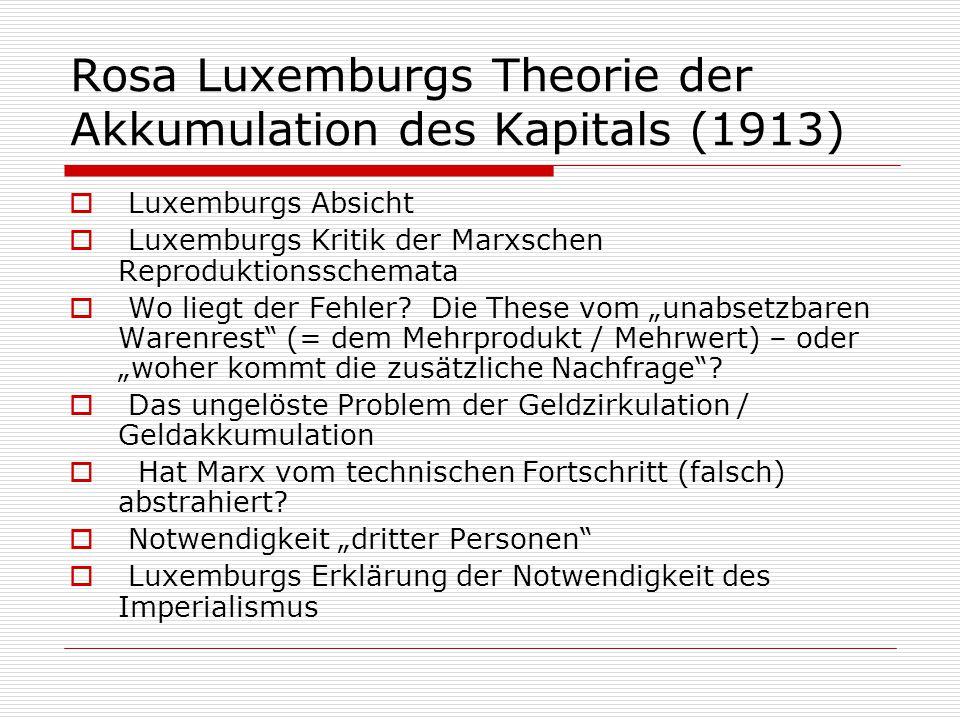 Rosa Luxemburgs Theorie der Akkumulation des Kapitals (1913)  Luxemburgs Absicht  Luxemburgs Kritik der Marxschen Reproduktionsschemata  Wo liegt d