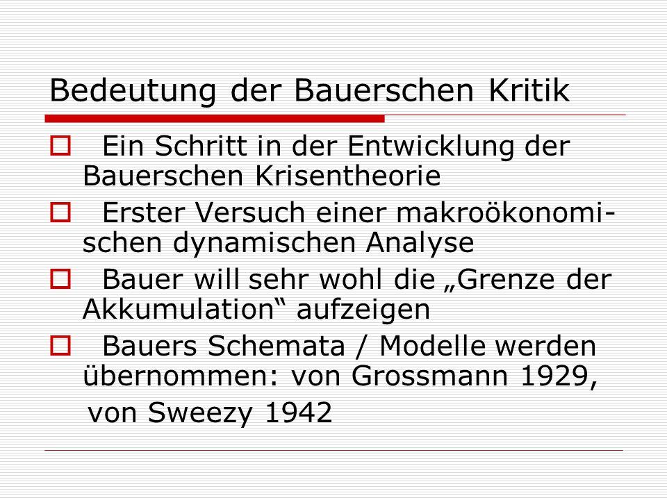 Bedeutung der Bauerschen Kritik  Ein Schritt in der Entwicklung der Bauerschen Krisentheorie  Erster Versuch einer makroökonomi- schen dynamischen A