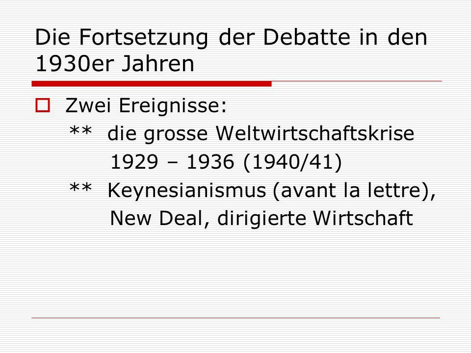 Die Fortsetzung der Debatte in den 1930er Jahren  Zwei Ereignisse: ** die grosse Weltwirtschaftskrise 1929 – 1936 (1940/41) ** Keynesianismus (avant