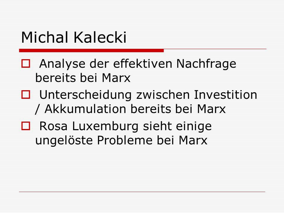 Michal Kalecki  Analyse der effektiven Nachfrage bereits bei Marx  Unterscheidung zwischen Investition / Akkumulation bereits bei Marx  Rosa Luxemb