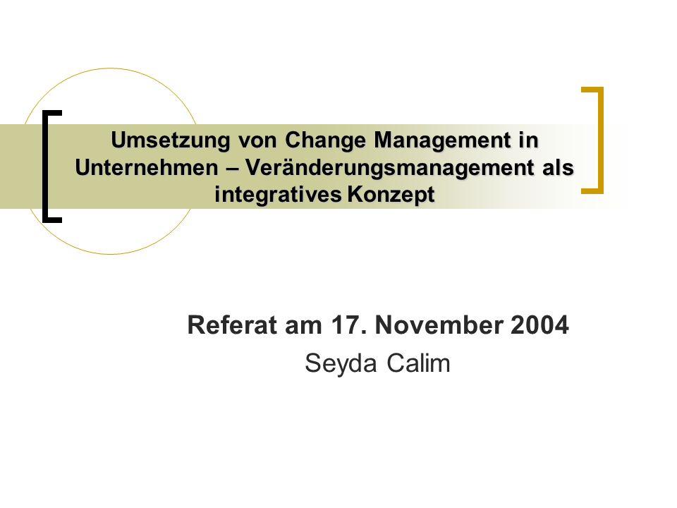 Umsetzung von Change Management in Unternehmen – Veränderungsmanagement als integratives Konzept Referat am 17.